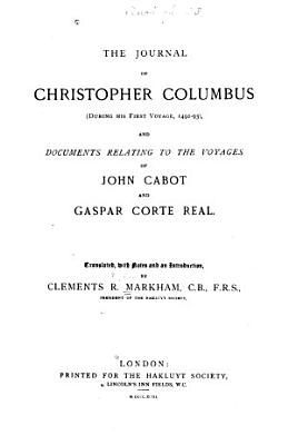 The Journal of Christopher Columbus  during His First Voyage  1492 93  and Documents Relating the Voyages of John Cabot and Gaspar Corte Real