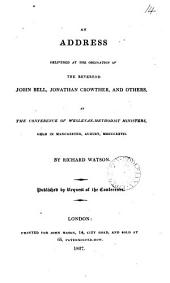 An address delivered at the ordination of the reverend John Bell, Jonathan Crowther, and others, at the conference of Wesleyan-Methodist ministers: Volume 14