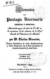 Elementos de patología veterinaria general y especial: mandados seguir de Orden de S.M. en la enseñanza de los alumnos de la Real Escuela de Veterinaria de Madrid, Volumen 2