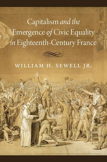 Capitalism and the Emergence of Civic Equality in Eighteenth Century France PDF