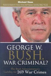 George W. Bush, War Criminal?: The Bush Administration's Liability for 269 War Crimes