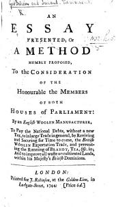 An Essay presented; or a Method humbly proposed, to the consideration of ... both Houses of Parliament: by an English Woolen Manufacturer, to pay the National Debts, without a new Tax, etc. [By Daniel Webb.]