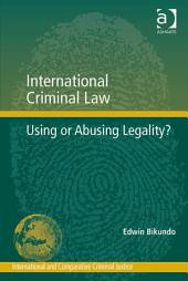 International Criminal Law: Using or Abusing Legality?