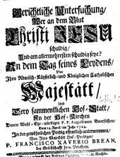 Gerichtliche Untersuchung, wer an dem Blut Christi Jesu schuldig ... in der gewöhnlichen Predig ... von Francisco Xaverio Brean