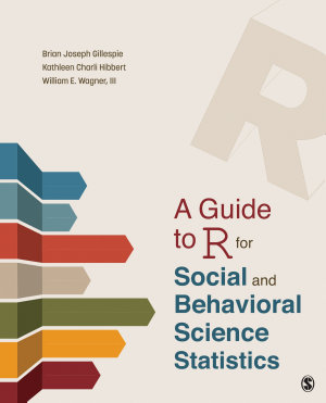 A Guide to R for Social and Behavioral Science Statistics