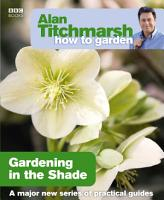 Alan Titchmarsh How to Garden  Gardening in the Shade PDF