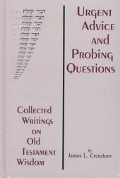 Urgent Advice and Probing Questions: Collected Writings on Old Testament Wisdom