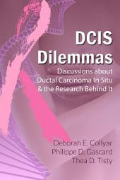 DCIS Dilemmas: Discussions about Ductal Carcinoma In Situ & the Research Behind It