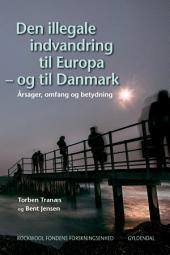 Den illegale indvandring til Europa – og til Danmark: Årsager, omfang og betydning