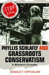 Phyllis Schlafly And Grassroots Conservatism Book PDF