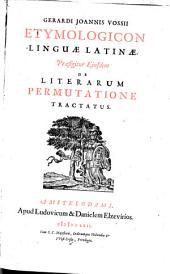 Etymologicon linguae latinae; praefigitur eiusdem de literarum per mutatione tractatus