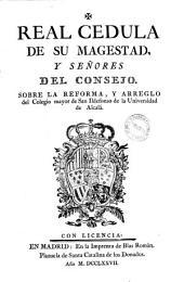 Real cedula de su magestad y señores del consejo, sobre la reforma y arreglo del Colegio mayor de San Ildefonso de la Universidad de Alcalá