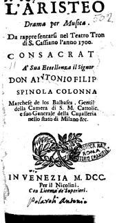 L'Aristeo drama per musica. Da rappresentarsi nel teatro Tron di S. Cassiano l'anno 1700 /[G.C.C.]. Consacrato a' sua eccellenza il signor don Antonio Filippo Spinola Colonna. ..