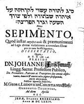 De sepimento quod instar prophylakēs & praemunimenti ad legis divinae violationem avertendam Ebraei pro re nata fecisse leguntur, dissertatio