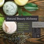Natural Beauty Alchemy: Make Your Own Organic Cleansers, Creams, Serums, Shampoos, Balms, and More