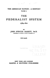 The American Nation: The federalist system, 1789-1801, by J. S. Bassett