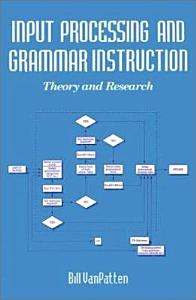 Input Processing and Grammar Instruction in Second Language Acquisition Book