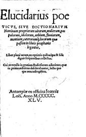 Elucidarius poeticus, sive, Dictionarium nominum propriorum: uirorum, mulierum, populorum, idolorum, urbium, fluuiorum, montium, caeterorumq[ue] locorum quae passim in libris prophanis leguntur. : Liber planè nouus, ex optimis quibusque & fide dignis scriptoribus collectus. : Cui nonnulla in gratiam studiosorum adiecimus, quae in prima aeditione desiderabantur, lectu quo que non infrugifera
