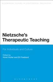 Nietzsche's Therapeutic Teaching: For Individuals and Culture