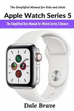 Apple Watch Series 5: The Simplified User Manual for iWatch Series 5 Owners (The Simplified Manual for Kids and Adult)