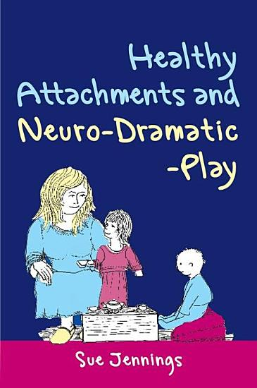 Healthy Attachments and Neuro dramatic play PDF