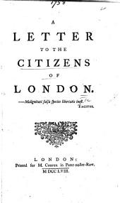 A Letter to the Citizens of London. [Concerning the political situation, and the intemperate language of the press.]