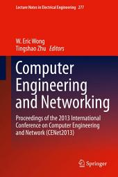 Computer Engineering and Networking: Proceedings of the 2013 International Conference on Computer Engineering and Network (CENet2013)