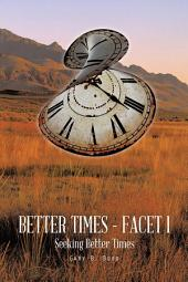 Better Times - Facet I: Seeking Better Times