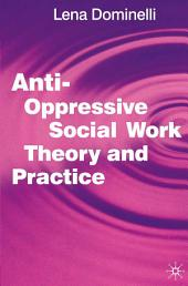 Anti Oppressive Social Work Theory and Practice
