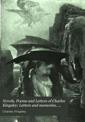 Novels, Poems and Letters of Charles Kingsley: Letters and memories, ed. by his wife