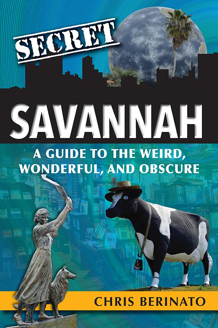 Secret Savannah: A Guide to the Weird, Wonderful, and Obscure
