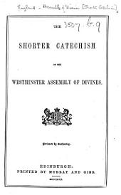 The Shorter Catechism of the Westminster Assembly of Divines. (With Scriptural Proofs.).