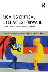 Moving Critical Literacies Forward: A New Look at Praxis Across Contexts