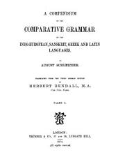 A Compendium of the Comparative Grammar of the Indo-European, Sanskrit, Greek and Latin Languages: Part I & II