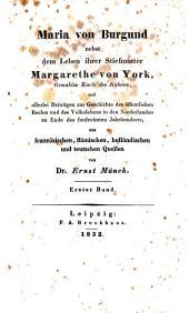 Maria von Burgund nebst dem Leben ihrer Stiefmutter Margarethe von York, Gemahlin Karls des Kühnen, und allerlei Beiträgen zur geschichte des öffentlichen Rechts und des Volkslebens in den Niederlanden zu Ende des fünfzehnten Jahrhunderts, aus französischen, flämischen, holländischen und teutschen Quellen