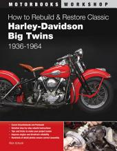 How to Rebuild and Restore Classic Harley-Davidson Big Twins 1936-1964