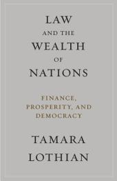 Law and the Wealth of Nations: Finance, Prosperity, and Democracy