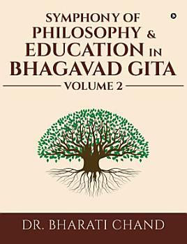 Symphony of Philosophy   Education in Bhagavad Gita     Volume 2 PDF