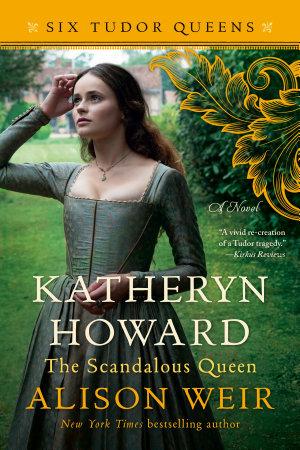 Katheryn Howard  the Scandalous Queen