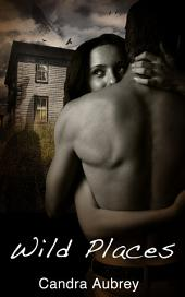 Wild Places : Erotic Sex Story: (Adults Only Erotica)