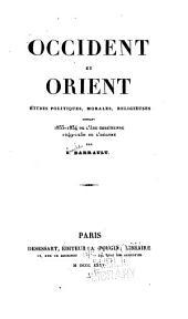 Occident et Orient: études politiques, morales, religieuses pendant 1833-1834 de l'ère chrétienne, 1249-1250 de l'hégyre