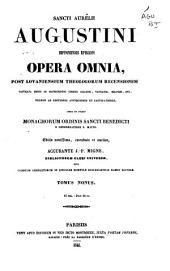 Opera omnia, post lovaniensium theologorum recensionem...: Volume 9
