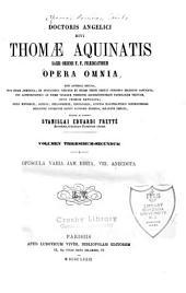 Doctoris Angelici divi Thomae Aquinatis sacri ordinis F.F. Praedicatorum opera omnia: sive antehac excusa, sive etiam anecdota ...