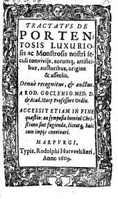 Tractatus de portentosis, luxuriosis ac monstrosis nostri seculi conviviis (etc.) Denuo recognitus et auctus. Eccessit quaestio: an symposia homini Christiano sind fugienda (etc.)