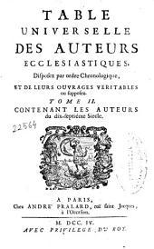 Table universelle des auteurs ecclésiastiques, disposez par ordre chronologique, et de leurs ouvrages véritables ou supposez: Volume1