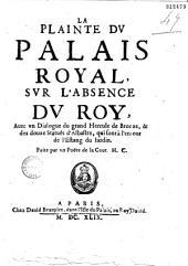 La Plainte du Palais Royal sur l'absence du Roy ; avec un Dialogue du grand hercule de bronze & des douze statuës d'albastre qui sont à l'entour de l'estang du jardin, faite par un poëte de la Cour