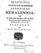 Bediedinge van de tot noch toe onbekende afgodinne Nehalennia, over de dusent ende meer jaren onder het sandt begraven, dan onlancx ontdeckt op het strandt van Walcheren in Zeelandt