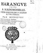 Harangue faite à Mademoiselle à son arrivée en la maison de ville d'Orléans par Messieurs Thoinard, Président, de La Grilliere, Lieutenant General, Boilesve, Maire de Ville, de Bellebat, Eschevin