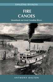 Fire Canoes: Steamboats on Great Canadian Rivers