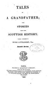 Tales of a Grandfather: With Stories Taken from Scottish History, Humbly Inscribed to Hugh Littlejohn Esq